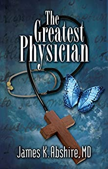 The Greatest Physician by [Abshire MD, James K.]