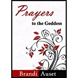 Prayers to the Goddess: A 39 Day Devotional