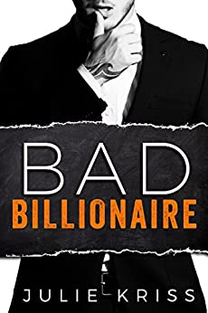 Bad Billionaire (Bad Billionaires Book 1) by [Kriss, Julie]