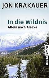 In die Wildnis: Allein nach Alaska (German Edition)