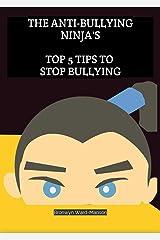 The Anti-Bullying Ninja's: Top 5 Tips to stop bullying Kindle Edition
