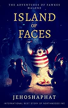 Island of Faces: The Adventures of Fawkes Malone Book 2 by [Shalom, Jehoshapaht]