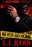 Never Go Home (Jack Noble), L. T. Ryan, 1492881651