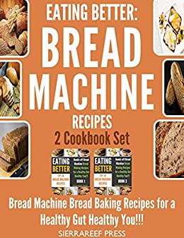 Eating Better Bread Machine Bread Making Recipes For A Healthy Gut Healthy You 2 Cookbook Set Bread Bread Makers Bread Machine Cookbook Bread
