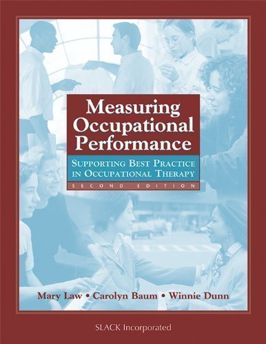 Measuring Occupational Performance: Supporting Best Practice in Occupational Therapy 2nd (second) Edition by Law PhD OT Reg.(Ont.) FCAOT, Mary, Baum PhD OTR/L FAOTA, published by Slack Incorporated (2005)