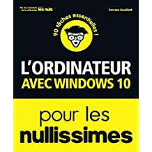 L'ordinateur avec Windows 10 pour les Nullissimes (French Edition)