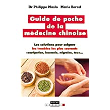 Guide de poche de la médecine chinoise: Les solutions pour soigner les troubles les plus courants : constipation, insomnie, migraine, toux... (French Edition)