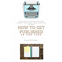 How To Get Published: Ten top tips for getting a publishing deal