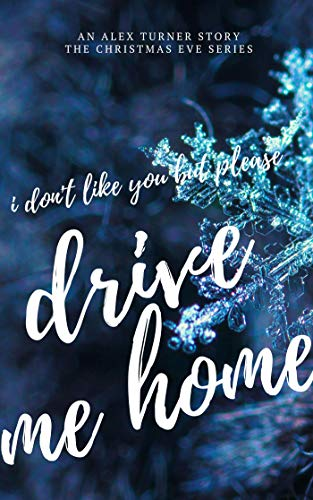 I Don't Like You, But Please Drive Me Home (Christmas Eve Book 2) (Me Drive For Christmas Home)