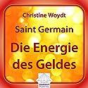 Saint Germain: Die Energie des Geldes Hörbuch von Christine Woydt Gesprochen von: Christine Woydt