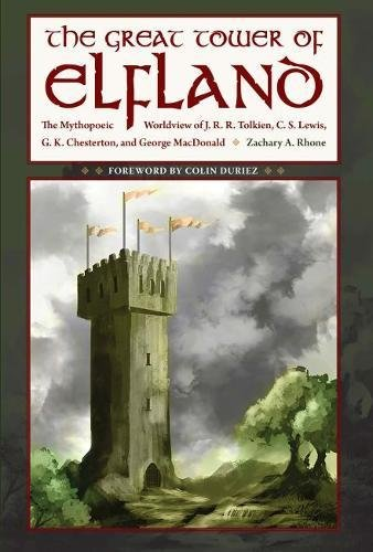 The Great Tower of Elfland: The Mythopoeic Worldview of J. R. R. Tolkien, C. S. Lewis, G. K. Chesterton, and George MacDonald