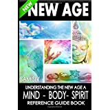 New Age: Understanding The New Age - A Mind, Body, Spirit Reference Guide Book