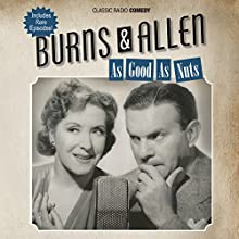 Burns & Allen: As Good as Nuts Radio/TV Program by George Burns Narrated by Gracie Allen