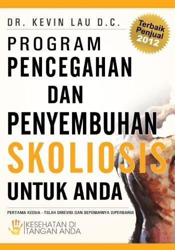 Program Pencegahan dan Penyembuhan Skoliosis untuk Anda: Kesehatan di Tangan Anda (Indonesian Edition) [Paperback] [2012] (Author) Kevin Lau, Firmo Inosensi Saka