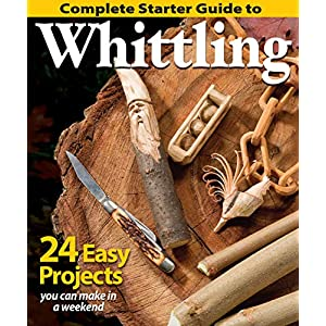 Complete Starter Guide to Whittling: 24 Easy Projects You Can Make in a Weekend (Fox Chapel Publishing) Beginner-Friendly Step-by-Step Instructions, Tips, and Ready-to-Carve Patterns for Toys & Gifts