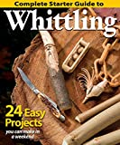 Complete Starter Guide to Whittling: 24 Easy Projects You Can Make in...