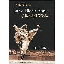 Bob Feller's Little Black Book of Baseball Wisdom
