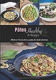 Pâtes Healthy et Veggie: 30 recettes de pâtes, saines et végétariennes