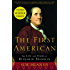 The First American: The Life and Times of Benjamin Franklin