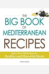 The Big Book Of Mediterranean Recipes: More Than 500 Recipes for Healthy and Flavorful Meals Paperback