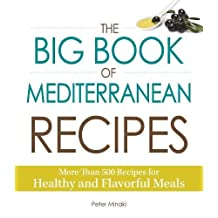 The Big Book Of Mediterranean Recipes: More Than 500 Recipes for Healthy and Flavorful Meals