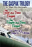 The Caspak Trilogy: The Land that Time Forgot , The People That Time Forgot, Out of Time's Abyss by Edgar Rice Burroughs (2010-04-19)