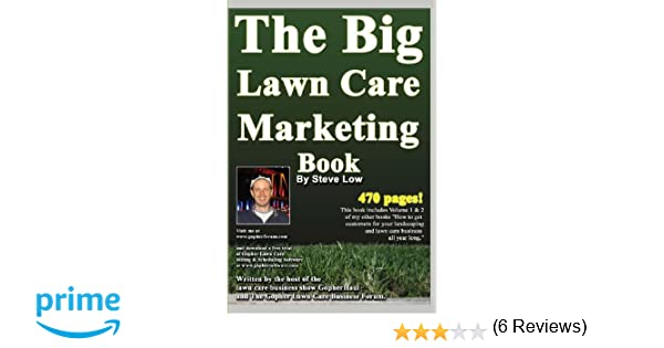 The Big Lawn Care Marketing Book: This Book Contains 470 Pages Of ...