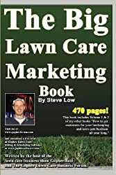 The Big Lawn Care Marketing Book: This Book Contains 470 Pages Of Marketing Ideas To Help Your Lawn Care & Landscaping Business Grow.