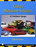 Classic Miniature Vehicles: Northern Europe (Schiffer Book for Collectors)