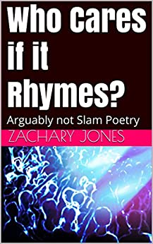 Who Cares if it Rhymes?: Arguably not Slam Poetry