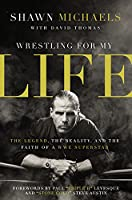 Wrestling For My Life: The Legend The Reality And