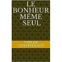 Le bonheur même seul (French Edition)