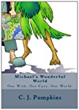 Michael's Wonderful World, C. J. Pumpkins, 145159982X