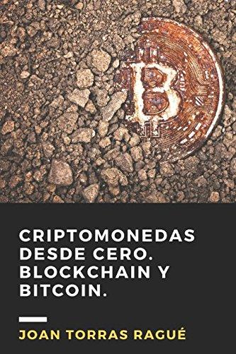 Criptomonedas desde cero. Blockchain y Bitcoin.: Guia de introduccion en el mundo de las criptomonedas, de manera simple y con ejemplos practicos. (Spanish Edition) [Torras Rague, Sr. Joan] (Tapa Blanda)