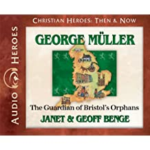 George Muller Audiobook: The Guardian of Bristol's Orphans (Christian Heroes: Then & Now) (Christian Heroes Then...
