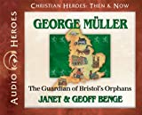 George Muller Audiobook: The Guardian of Bristol's Orphans (Christian Heroes: Then & Now) (Christian Heroes Then and Now)