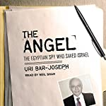 The Angel: The Egyptian Spy Who Saved Israel | Uri Bar-Joseph