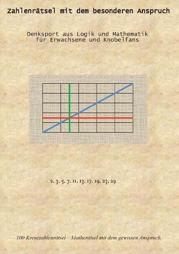 Zahlenrätsel mit dem besonderen Anspruch: Denksport aus Logik und Mathematik für Erwachsene und Knobelfans