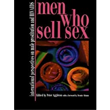 Men Who Sell Sex: International Perspectives on Male Prostitution and HIV/AIDS (Social Aspects of AIDS)