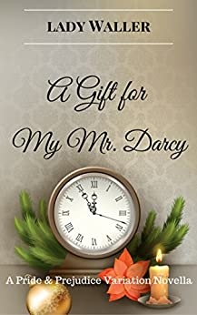A Gift for My Mr. Darcy: A Sweet Pride and Prejudice Variation Novella by [Waller, Lady ]