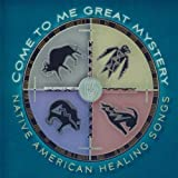 Come to Me Great Mystery: Native American Healing Songs by Come to Me Great Mystery: Native America [Music CD] by Come to Me Great Mystery: Native America (2008-05-04)