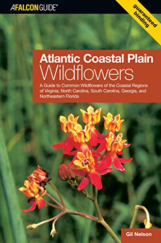 Coastal Wildflowers - Atlantic Coastal Plain Wildflowers: A Guide To Common Wildflowers Of The Coastal Regions Of Virginia, North Carolina, South Carolina, Georgia, And Northeastern Florida (Wildflower Series)