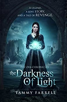 The Darkness of Light: Historical Fantasy (The Dia Chronicles Book 1) by [Farrell, Tammy]
