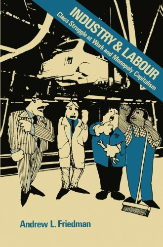 Industry and Labour: Class Struggle at Work and Monopoly Capitalism: Amazon.es: Friedman, Andrew L.: Libros en idiomas extranjeros