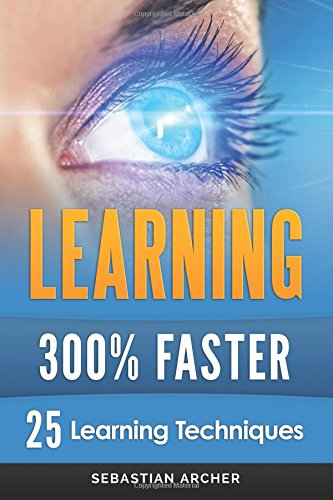 Learning: 300% Faster - 25 Learning Techniques