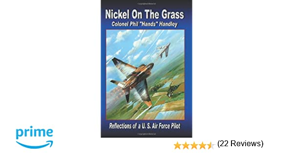 Amazon nickel on the grass reflections of a us air force amazon nickel on the grass reflections of a us air force pilot 9780595397358 philip handley colonel usaf ret books fandeluxe Gallery