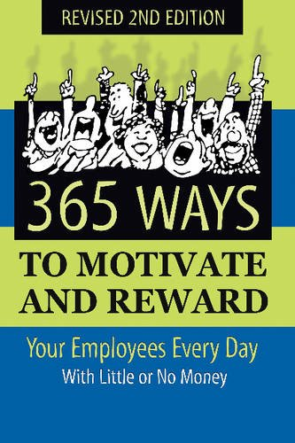 365 Ways to Motivate and Reward Your Employees Every Day: With Little or No Money