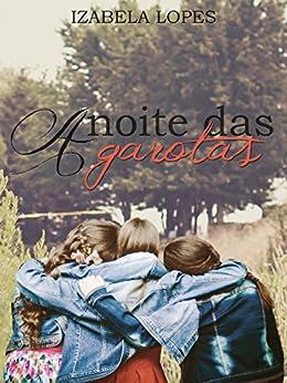A Noite das Garotas por [Lopes, Izabela]