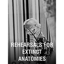 Rehearsals for Extinct Anatomies
