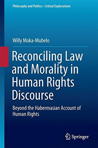 Reconciling Law and Morality in Human Rights Discourse: Beyond the Habermasian Account of Human Rights (Philosophy and Politics - Critical Explorations)